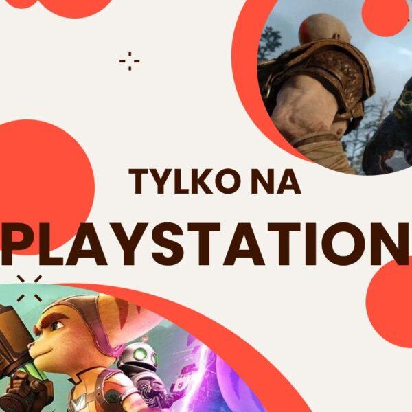 TYLKO NA PLAYSTATION